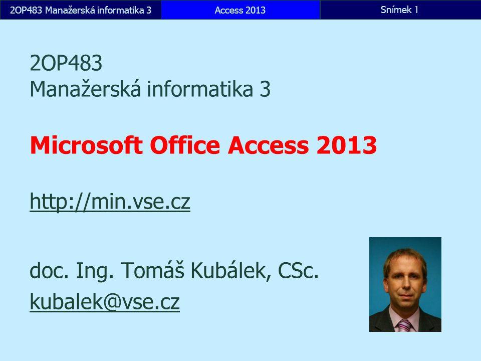 Hypertextový odkaz Web Adamec: http://fak2.vse.cz/min/encian/osobnost.aspx?ID=1 http://fak2.vse.cz/min/encian/osobnost.aspx?ID=1 Knihovna obrázků Portréty naplnit obrázky doplnit pole hypertextový odkaz Adresa_foto Ovládací prvek webového prohlížeče doplnit pole ID_ISIS (897, 38846) počítané pole Adresa_ISIS Concat( https://isis.vse.cz/lide/clovek.pl ; ?id= ;[ID_ ISIS]) zobrazit pole a prvek prohlížeče Access 2013Snímek 122OP483 Manažerská informatika 3