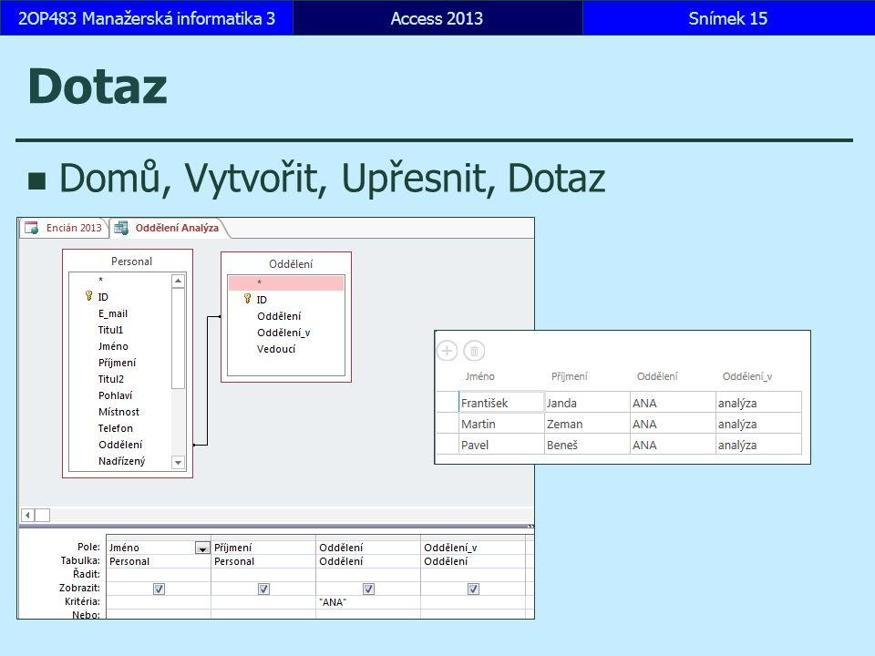 Dotaz Domů, Vytvořit, Upřesnit, Dotaz Access 2013Snímek 152OP483 Manažerská informatika 3