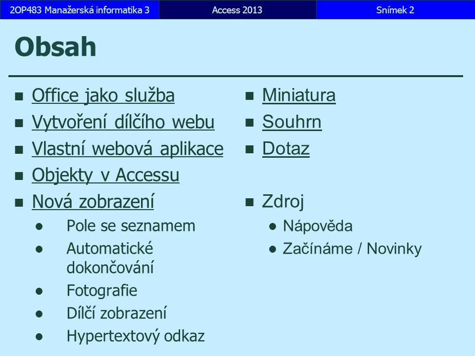Obsah Office jako služba Vytvoření dílčího webu Vlastní webová aplikace Objekty v Accessu Nová zobrazení Pole se seznamem Automatické dokončování Foto
