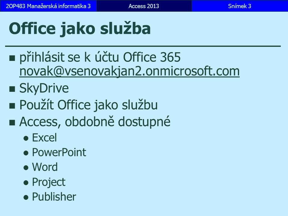 Office jako služba přihlásit se k účtu Office 365 novak@vsenovakjan2.onmicrosoft.com novak@vsenovakjan2.onmicrosoft.com SkyDrive Použít Office jako sl