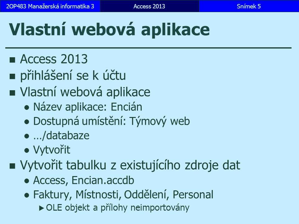 Vlastní webová aplikace Access 2013 přihlášení se k účtu Vlastní webová aplikace Název aplikace: Encián Dostupná umístění: Týmový web …/databaze Vytvo