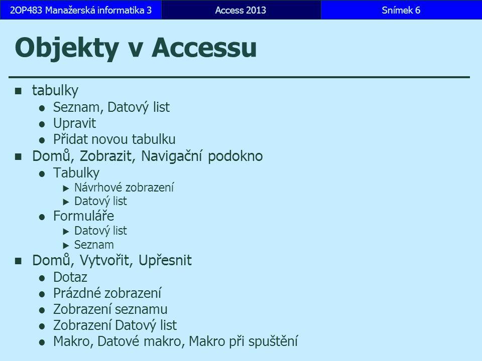 Objekty v Accessu tabulky Seznam, Datový list Upravit Přidat novou tabulku Domů, Zobrazit, Navigační podokno Tabulky  Návrhové zobrazení  Datový lis