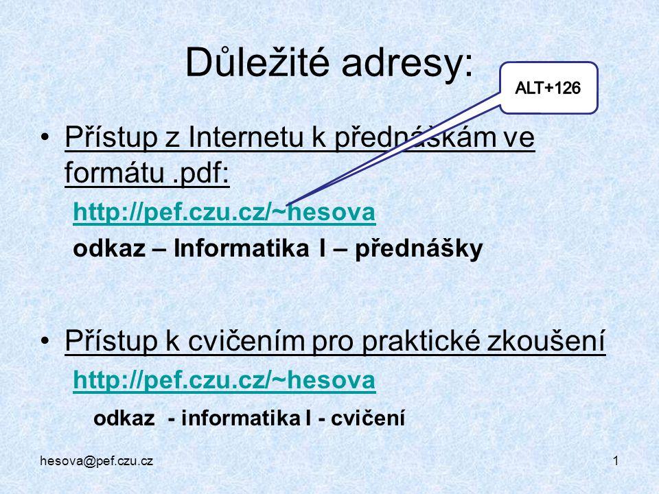 hesova@pef.czu.cz1 Důležité adresy: Přístup z Internetu k přednáškám ve formátu.pdf: http://pef.czu.cz/~hesova odkaz – Informatika I – přednášky Příst