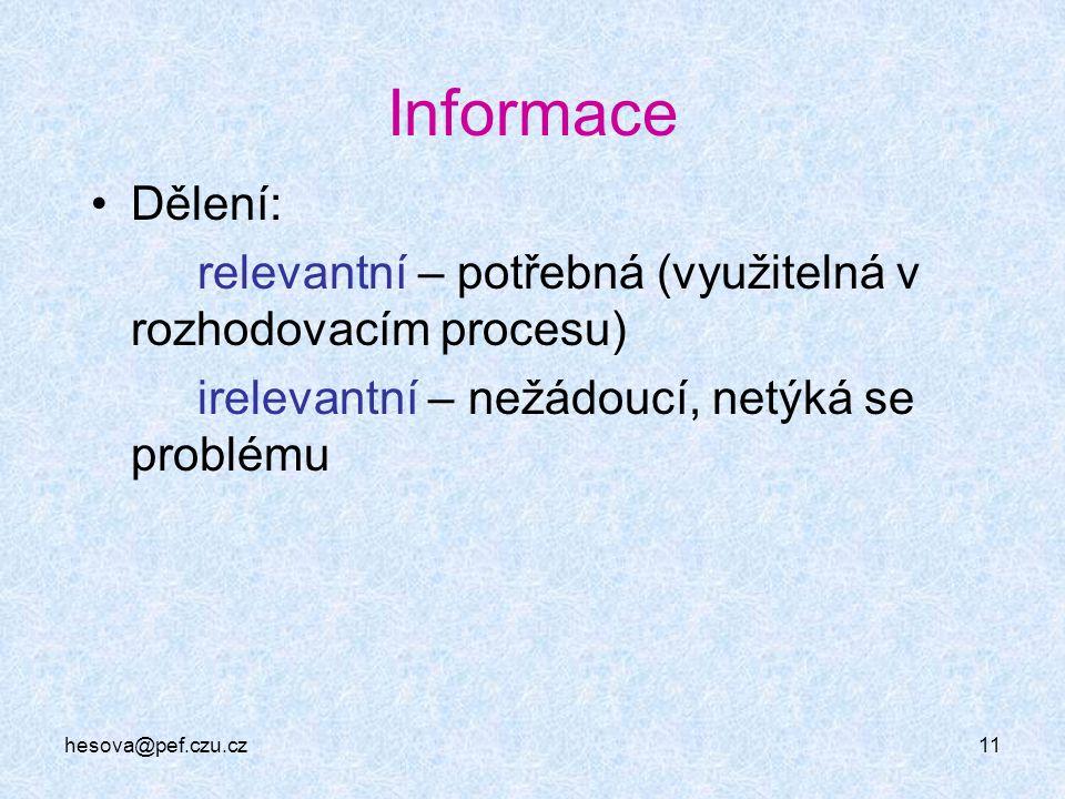 hesova@pef.czu.cz11 Informace Dělení: relevantní – potřebná (využitelná v rozhodovacím procesu) irelevantní – nežádoucí, netýká se problému
