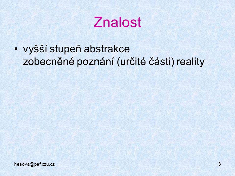 hesova@pef.czu.cz13 Znalost vyšší stupeň abstrakce zobecněné poznání (určité části) reality