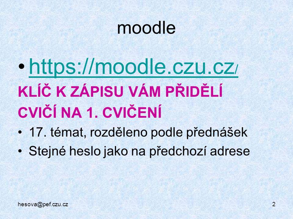 moodle https://moodle.czu.cz /https://moodle.czu.cz / KLÍČ K ZÁPISU VÁM PŘIDĚLÍ CVIČÍ NA 1. CVIČENÍ 17. témat, rozděleno podle přednášek Stejné heslo