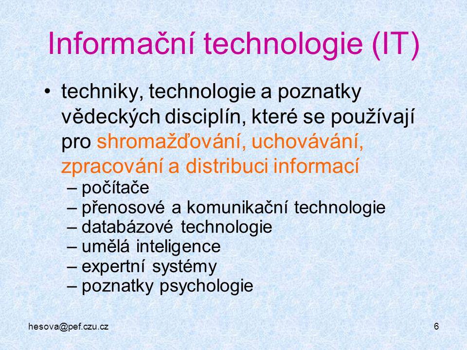hesova@pef.czu.cz6 Informační technologie (IT) techniky, technologie a poznatky vědeckých disciplín, které se používají pro shromažďování, uchovávání,