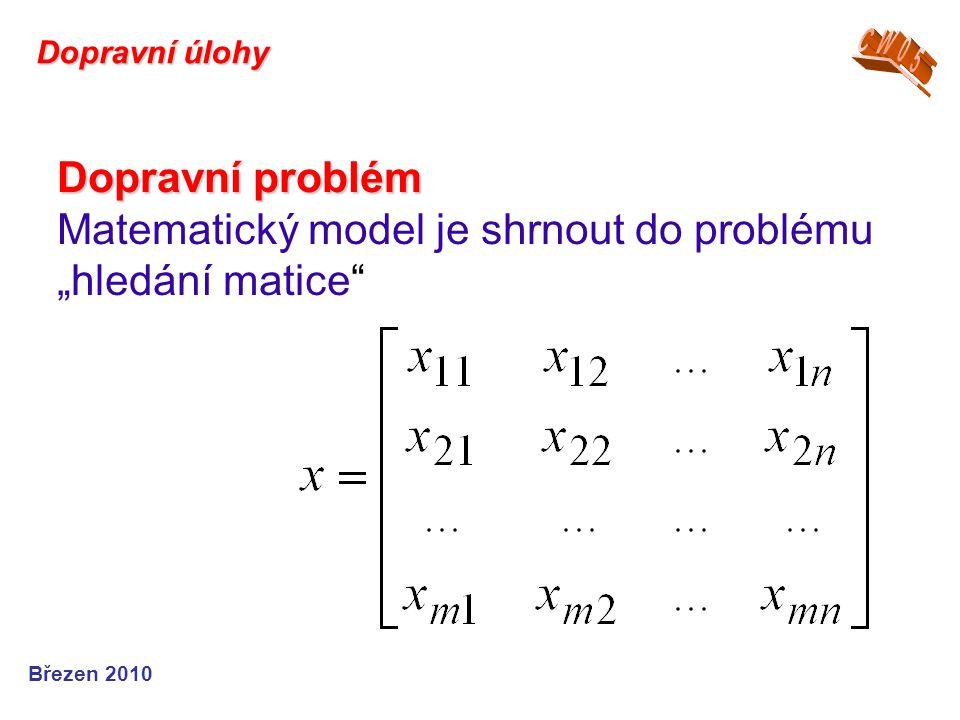 """Dopravní problém Dopravní problém Matematický model je shrnout do problému """"hledání matice"""" Březen 2010 Dopravní úlohy"""