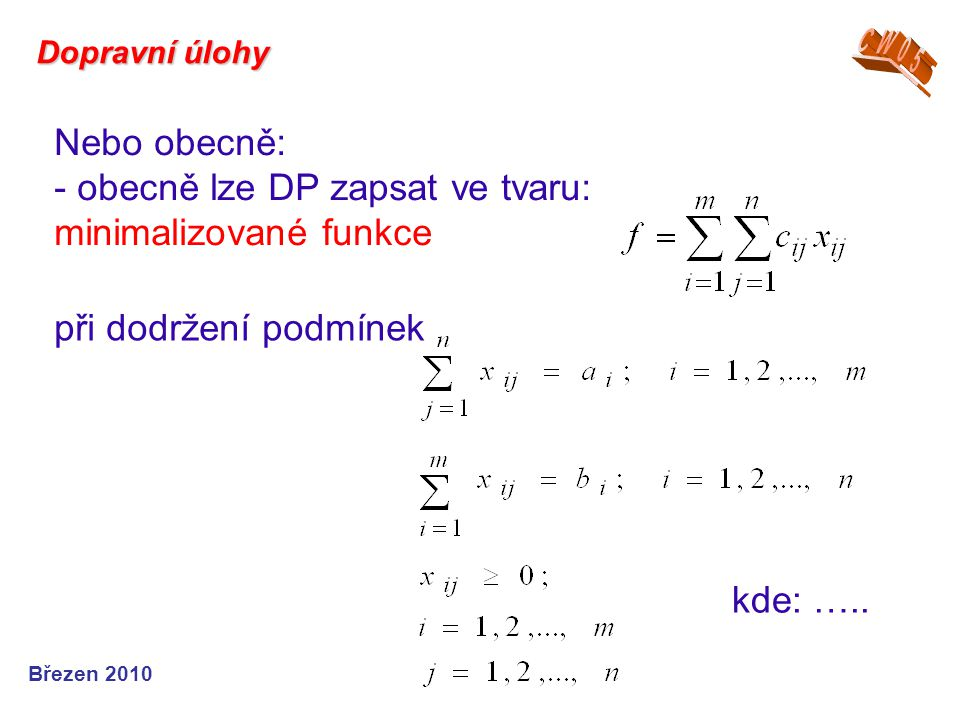 Nebo obecně: - obecně lze DP zapsat ve tvaru: minimalizované funkce Březen 2010 Dopravní úlohy při dodržení podmínek kde: …..