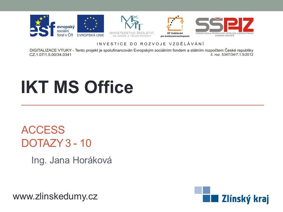 ACCESS DOTAZY 3 - 10 Ing. Jana Horáková IKT MS Office www.zlinskedumy.cz