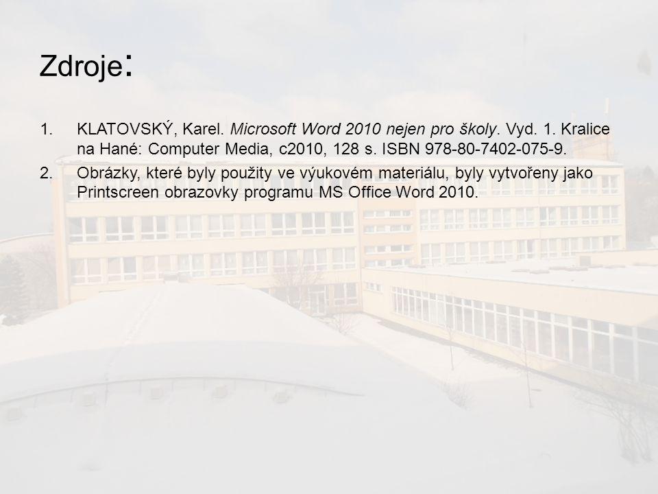 Zdroje : 1.KLATOVSKÝ, Karel. Microsoft Word 2010 nejen pro školy.