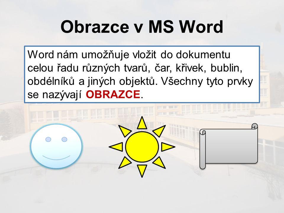 Obrazce v MS Word Word nám umožňuje vložit do dokumentu celou řadu různých tvarů, čar, křivek, bublin, obdélníků a jiných objektů.