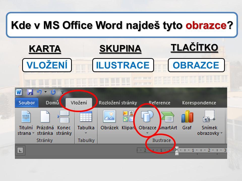 Kde v MS Office Word najdeš tyto obrazce? KARTA SKUPINA TLAČÍTKO VLOŽENÍILUSTRACEOBRAZCE
