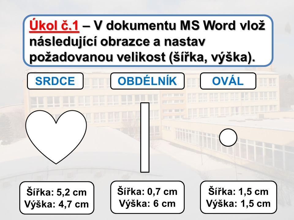 Úkol č.1 – V dokumentu MS Word vlož následující obrazce a nastav požadovanou velikost (šířka, výška).