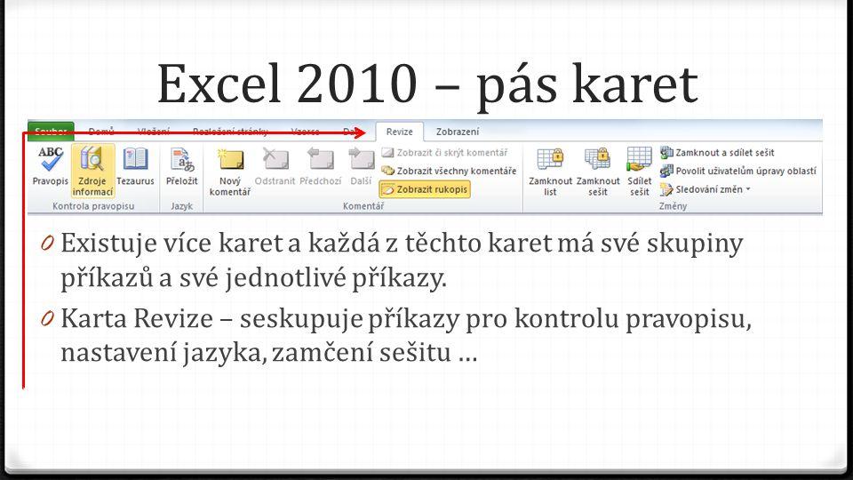 Excel 2010 – pás karet 0 Existuje více karet a každá z těchto karet má své skupiny příkazů a své jednotlivé příkazy. 0 Karta Revize – seskupuje příkaz
