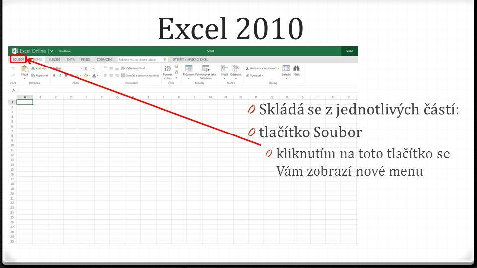 Excel 2010 0 Skládá se z jednotlivých částí: 0 tlačítko Soubor 0 kliknutím na toto tlačítko se Vám zobrazí nové menu