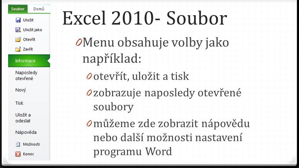 Excel 2010- Soubor 0 Menu obsahuje volby jako například: 0 otevřít, uložit a tisk 0 zobrazuje naposledy otevřené soubory 0 můžeme zde zobrazit nápovědu nebo další možnosti nastavení programu Word
