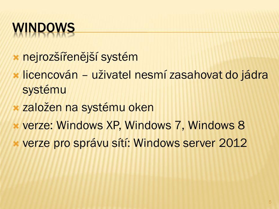  nejrozšířenější systém  licencován – uživatel nesmí zasahovat do jádra systému  založen na systému oken  verze: Windows XP, Windows 7, Windows 8  verze pro správu sítí: Windows server 2012 5