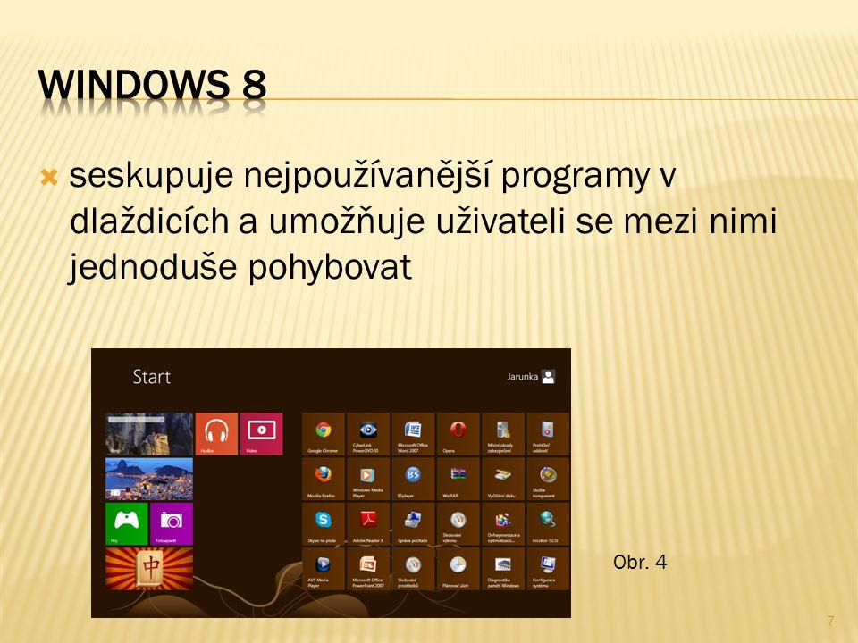  seskupuje nejpoužívanější programy v dlaždicích a umožňuje uživateli se mezi nimi jednoduše pohybovat Obr.