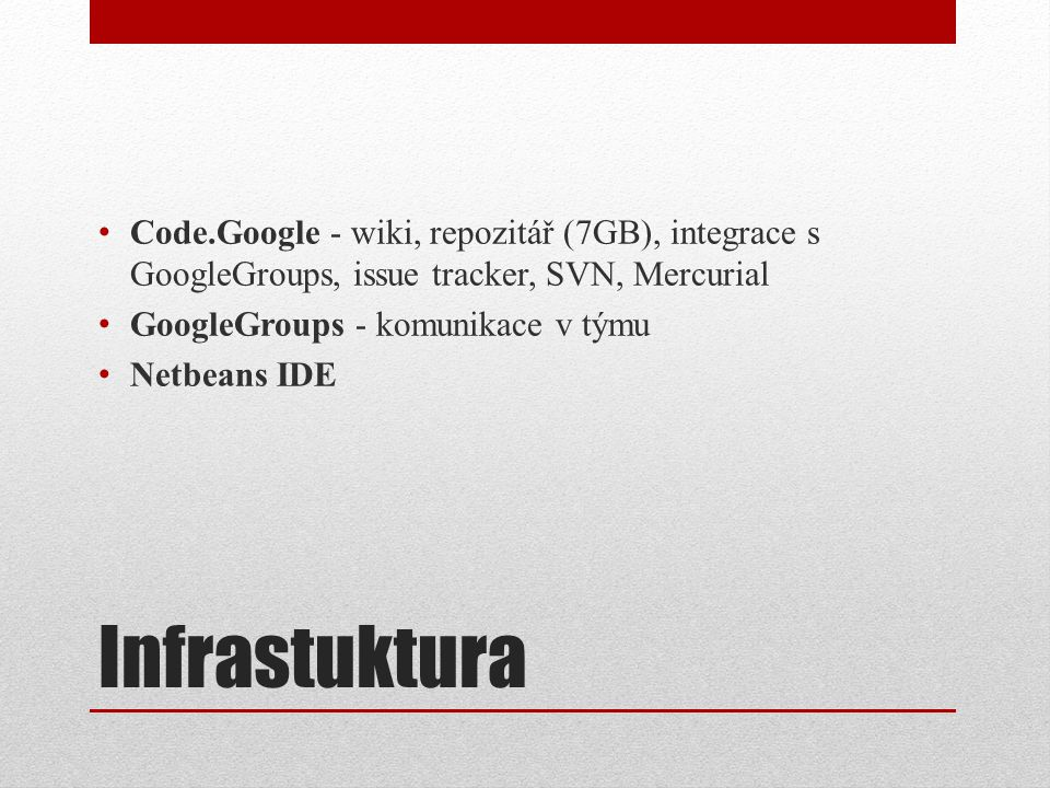 Infrastuktura Code.Google - wiki, repozitář (7GB), integrace s GoogleGroups, issue tracker, SVN, Mercurial GoogleGroups - komunikace v týmu Netbeans IDE