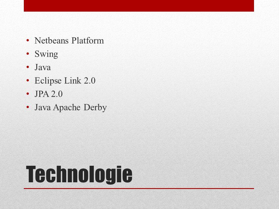 Technologie Netbeans Platform Swing Java Eclipse Link 2.0 JPA 2.0 Java Apache Derby