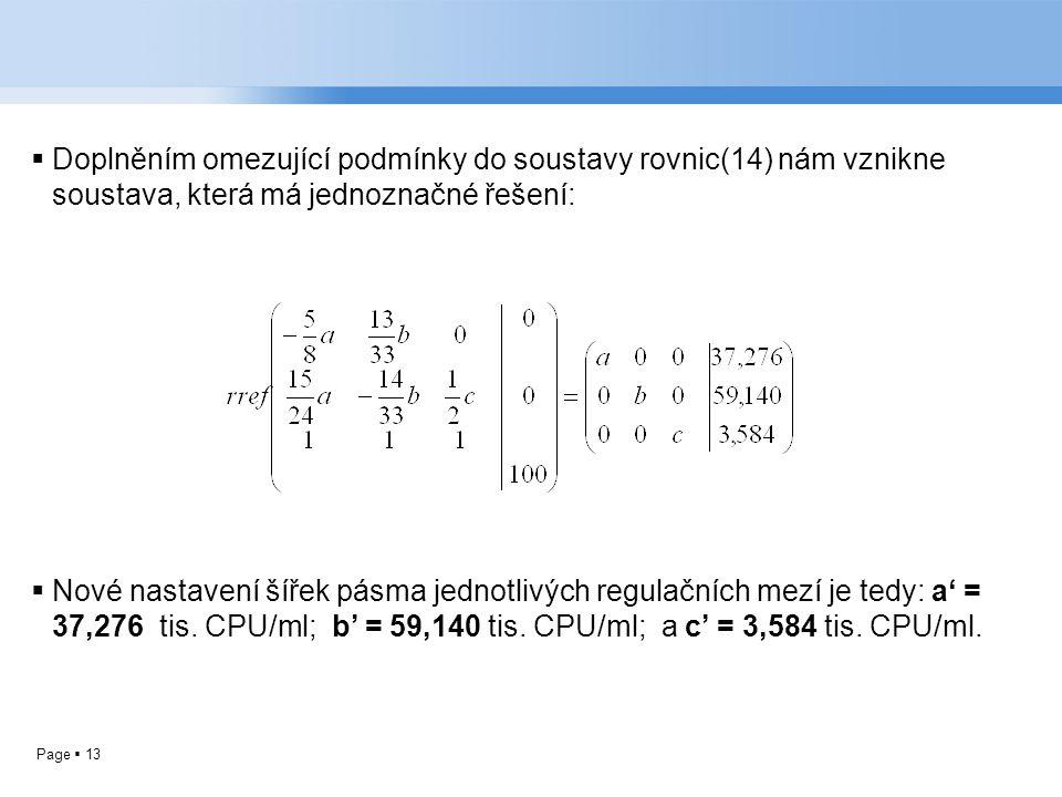 Page  13  Doplněním omezující podmínky do soustavy rovnic(14) nám vznikne soustava, která má jednoznačné řešení:  Nové nastavení šířek pásma jednotlivých regulačních mezí je tedy: a' = 37,276 tis.