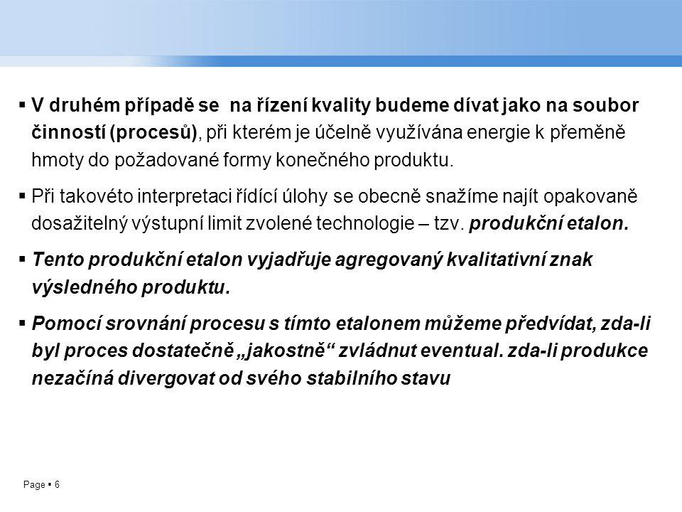 Page  6  V druhém případě se na řízení kvality budeme dívat jako na soubor činností (procesů), při kterém je účelně využívána energie k přeměně hmoty do požadované formy konečného produktu.