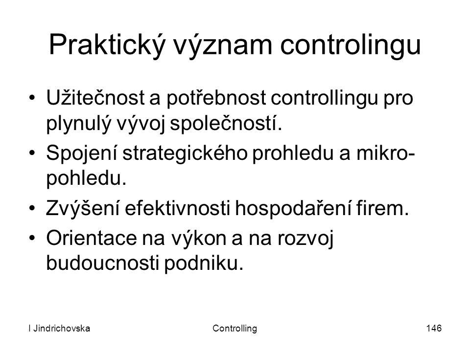 I JindrichovskaControlling146 Praktický význam controlingu Užitečnost a potřebnost controllingu pro plynulý vývoj společností. Spojení strategického p