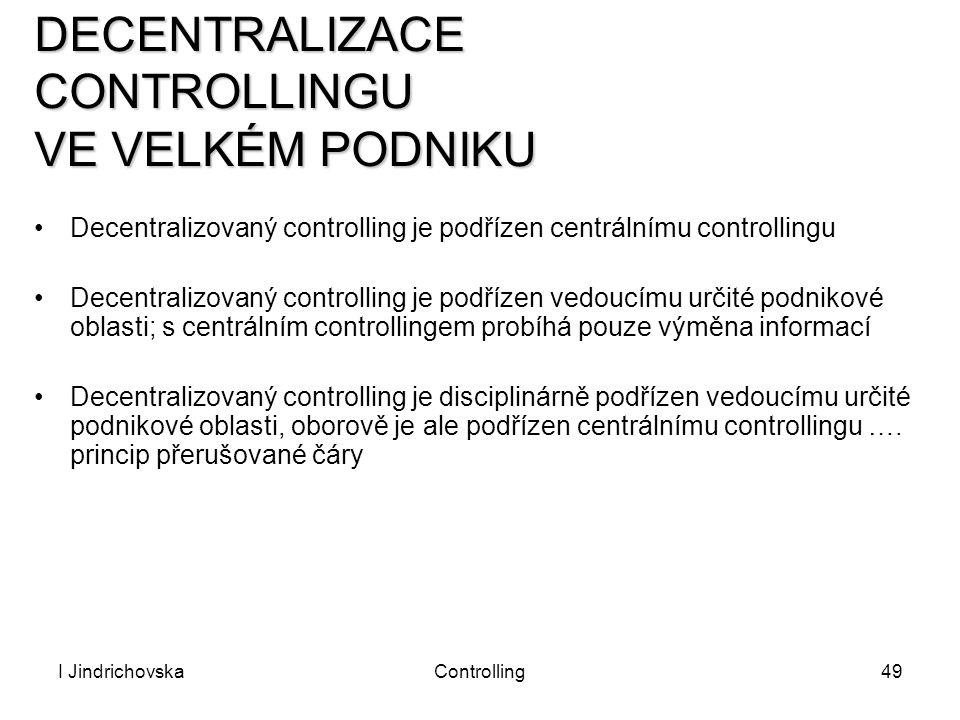 I JindrichovskaControlling49 DECENTRALIZACE CONTROLLINGU VE VELKÉM PODNIKU Decentralizovaný controlling je podřízen centrálnímu controllingu Decentral