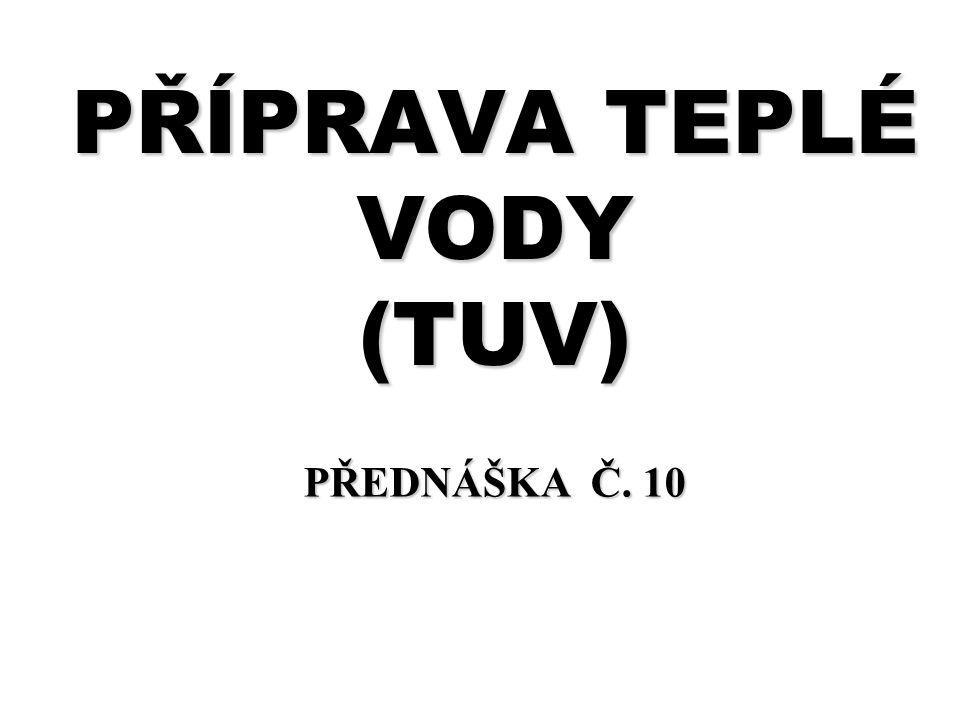 PŘÍPRAVA TEPLÉ VODY (TUV) PŘEDNÁŠKA Č. 10