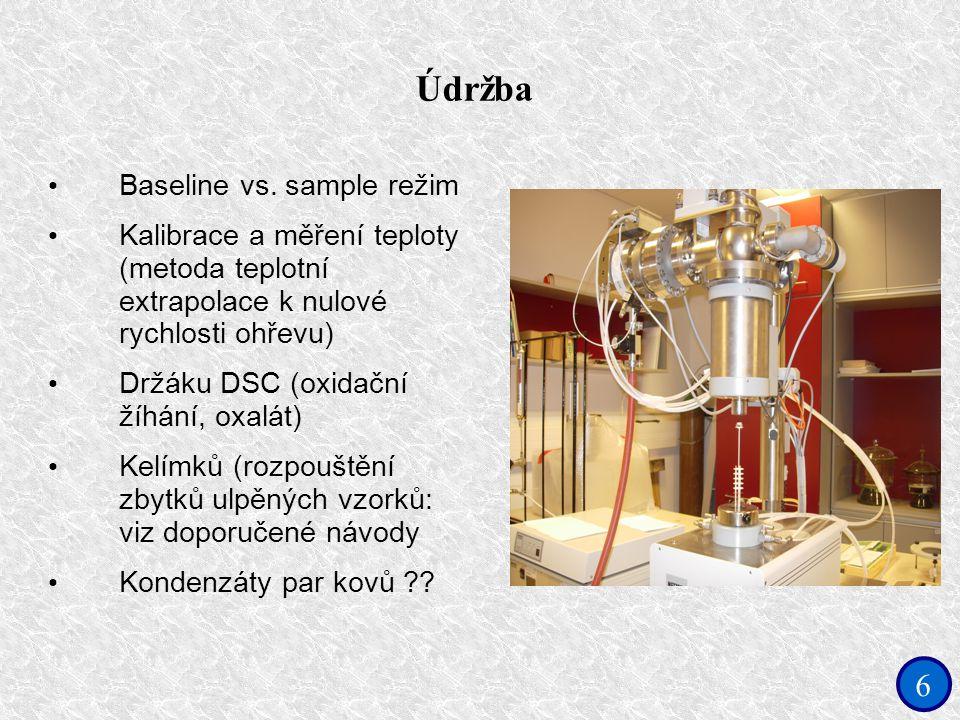 6 Údržba Baseline vs. sample režim Kalibrace a měření teploty (metoda teplotní extrapolace k nulové rychlosti ohřevu) Držáku DSC (oxidační žíhání, oxa