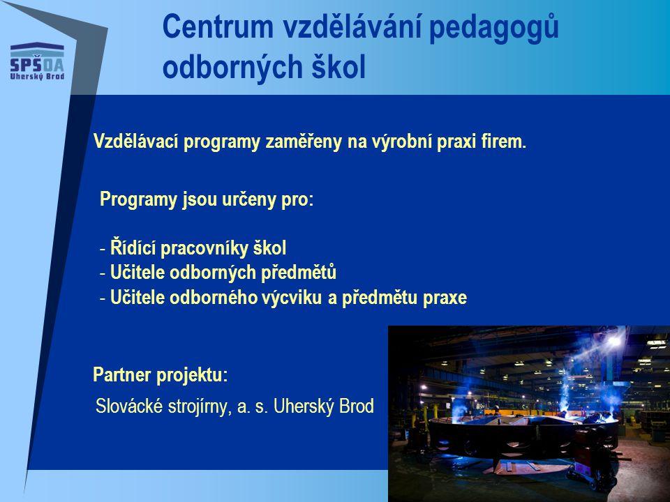 Centrum vzdělávání pedagogů odborných škol Partner projektu: Slovácké strojírny, a. s. Uherský Brod Vzdělávací programy zaměřeny na výrobní praxi fire
