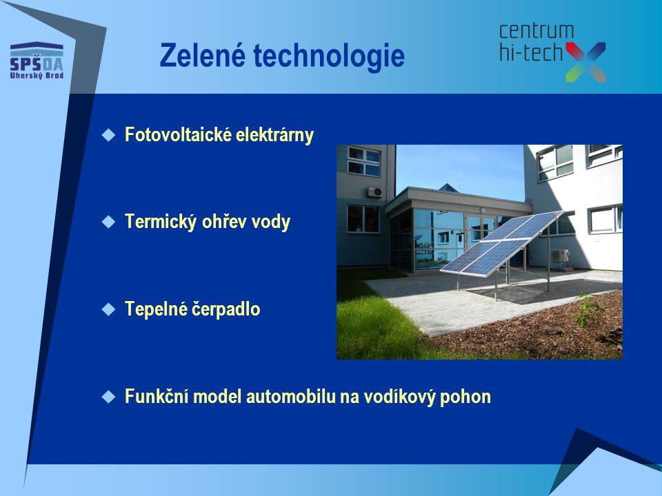 Zelené technologie  Fotovoltaické elektrárny  Termický ohřev vody  Tepelné čerpadlo  Funkční model automobilu na vodíkový pohon