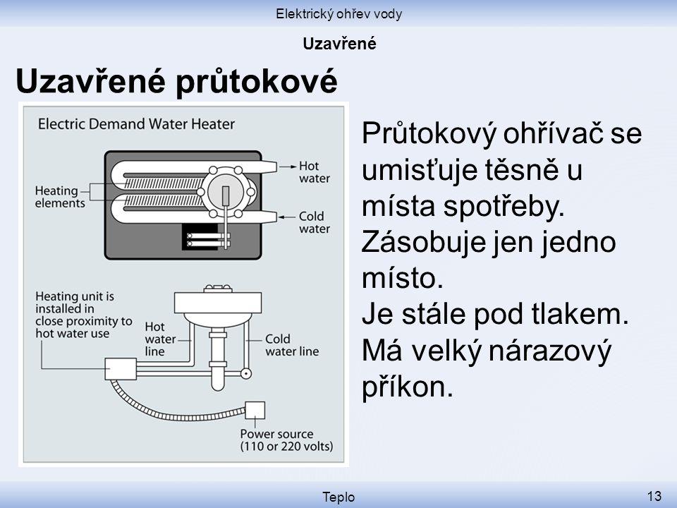 Elektrický ohřev vody Teplo 13 Uzavřené průtokové Průtokový ohřívač se umisťuje těsně u místa spotřeby.