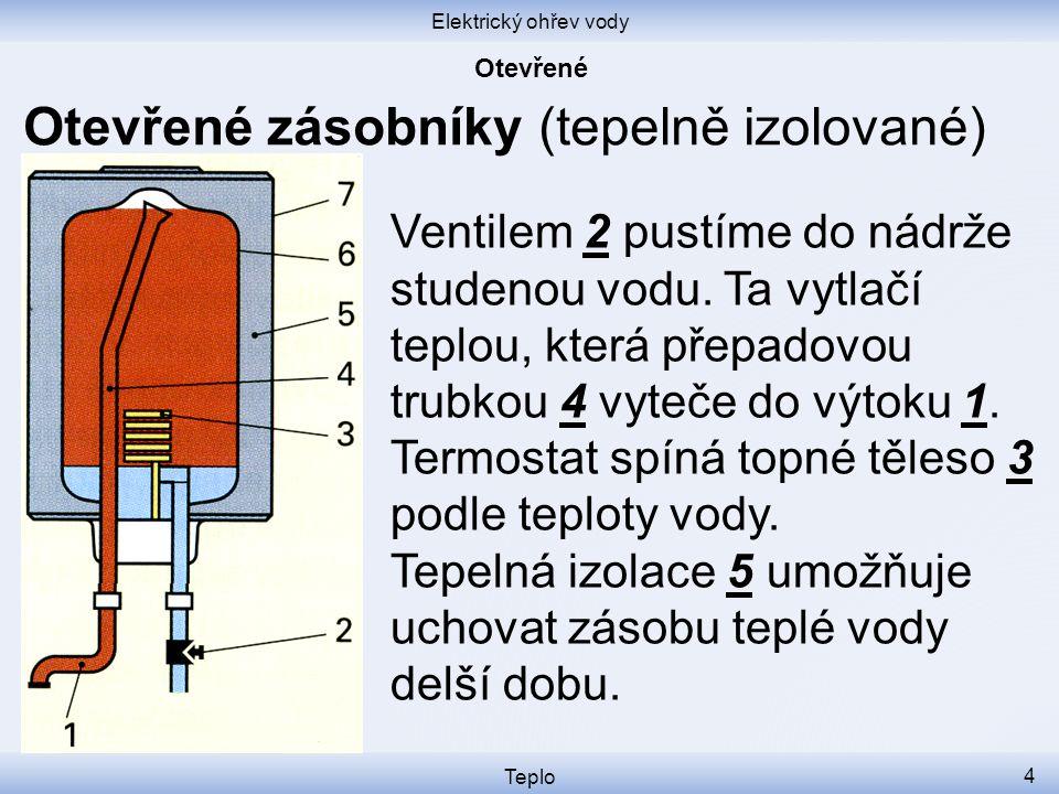 Elektrický ohřev vody Teplo 4 Otevřené zásobníky (tepelně izolované) Ventilem 2 pustíme do nádrže studenou vodu.