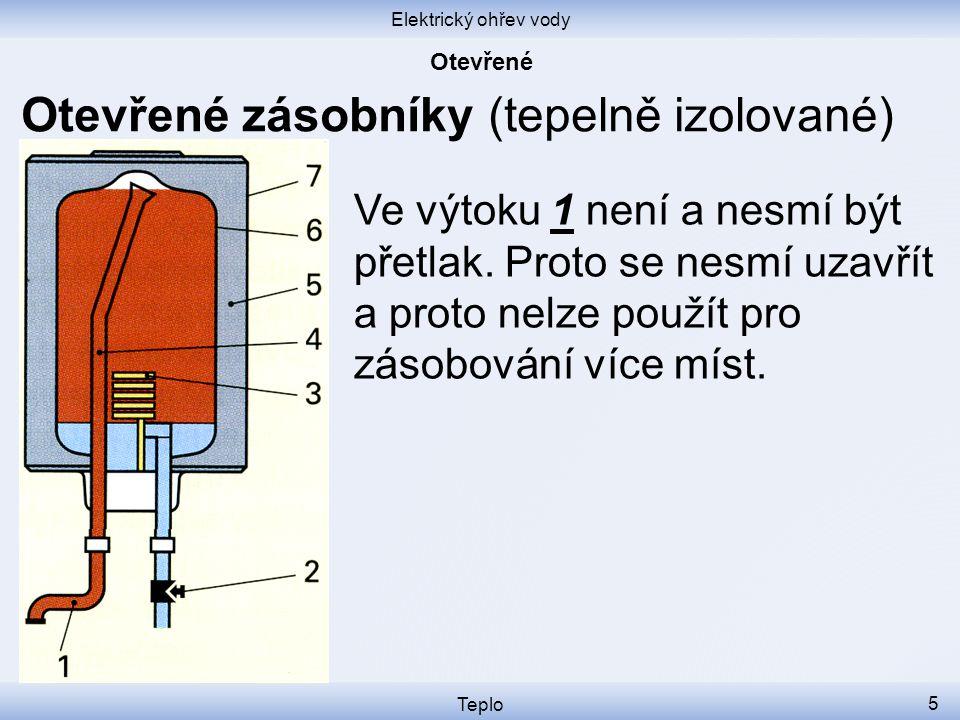 Elektrický ohřev vody Teplo 5 Otevřené zásobníky (tepelně izolované) Ve výtoku 1 není a nesmí být přetlak.
