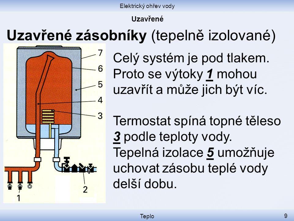Elektrický ohřev vody Teplo 9 Uzavřené zásobníky (tepelně izolované) Celý systém je pod tlakem.