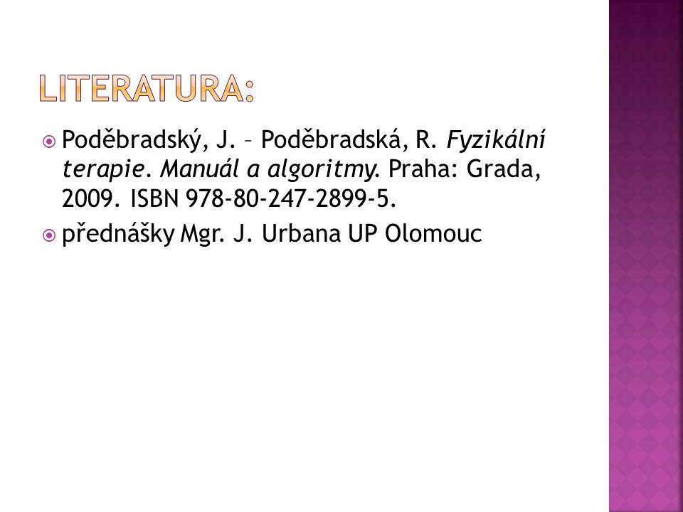  Poděbradský, J. – Poděbradská, R. Fyzikální terapie. Manuál a algoritmy. Praha: Grada, 2009. ISBN 978-80-247-2899-5.  přednášky Mgr. J. Urbana UP O