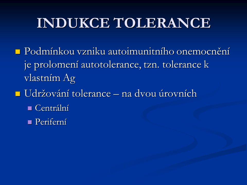 Centrální tolerance Centrální tolerance se pro T-ly ustanovuje v thymu Centrální tolerance se pro T-ly ustanovuje v thymu Centrální tolerance pro B-ly se ustanovuje v kostní dřeni Centrální tolerance pro B-ly se ustanovuje v kostní dřeni Opakování: Opakování: