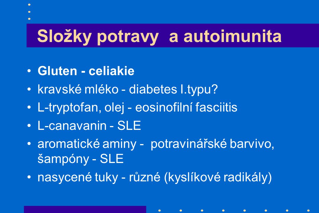 Složky potravy a autoimunita Gluten - celiakie kravské mléko - diabetes I.typu? L-tryptofan, olej - eosinofilní fasciitis L-canavanin - SLE aromatické