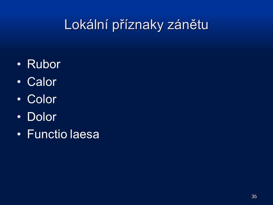Lokální příznaky zánětu Rubor Calor Color Dolor Functio laesa 35
