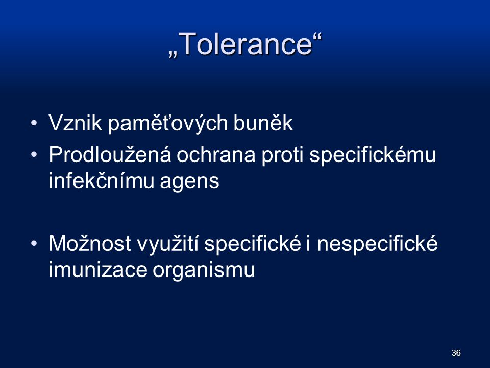"""""""Tolerance"""" Vznik paměťových buněk Prodloužená ochrana proti specifickému infekčnímu agens Možnost využití specifické i nespecifické imunizace organis"""
