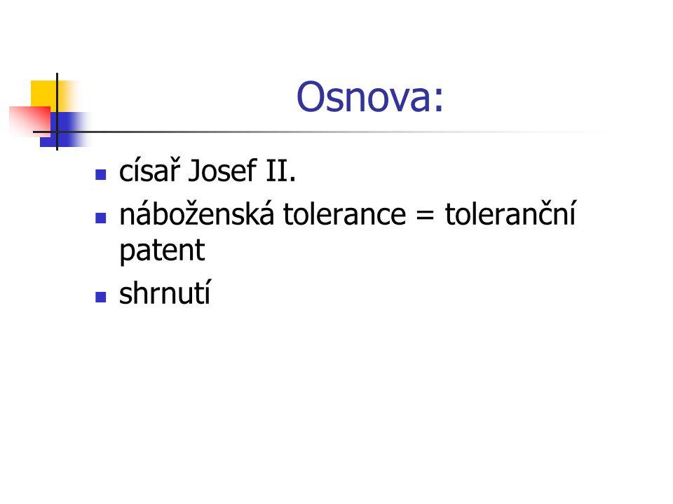 Osnova: císař Josef II. náboženská tolerance = toleranční patent shrnutí