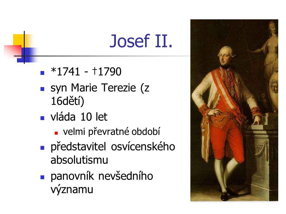 Josef II. *1741 - †1790 syn Marie Terezie (z 16dětí) vláda 10 let velmi převratné období představitel osvícenského absolutismu panovník nevšedního výz