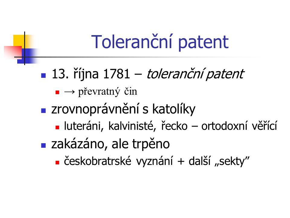 Toleranční patent 13. října 1781 – toleranční patent → převratný čin zrovnoprávnění s katolíky luteráni, kalvinisté, řecko – ortodoxní věřící zakázáno