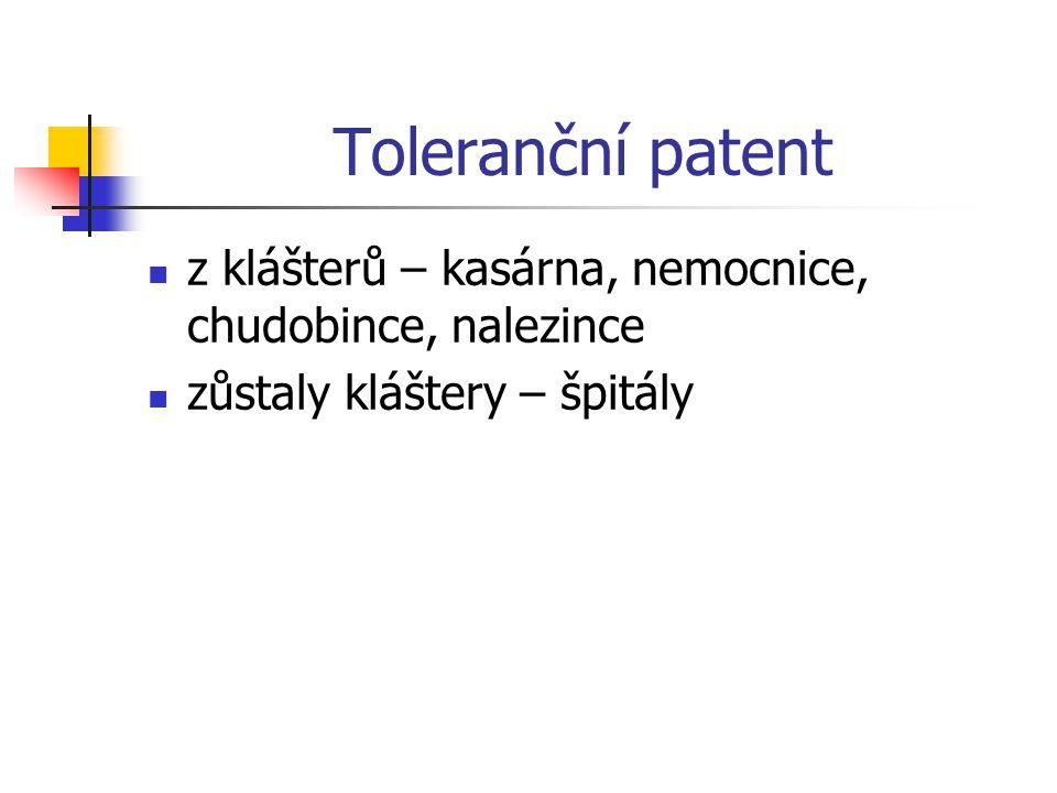 Toleranční patent z klášterů – kasárna, nemocnice, chudobince, nalezince zůstaly kláštery – špitály