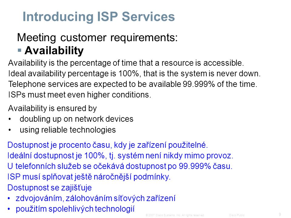 9 © 2007 Cisco Systems, Inc. All rights reserved.Cisco Public Introducing ISP Services Meeting customer requirements:  Availability Availability is t