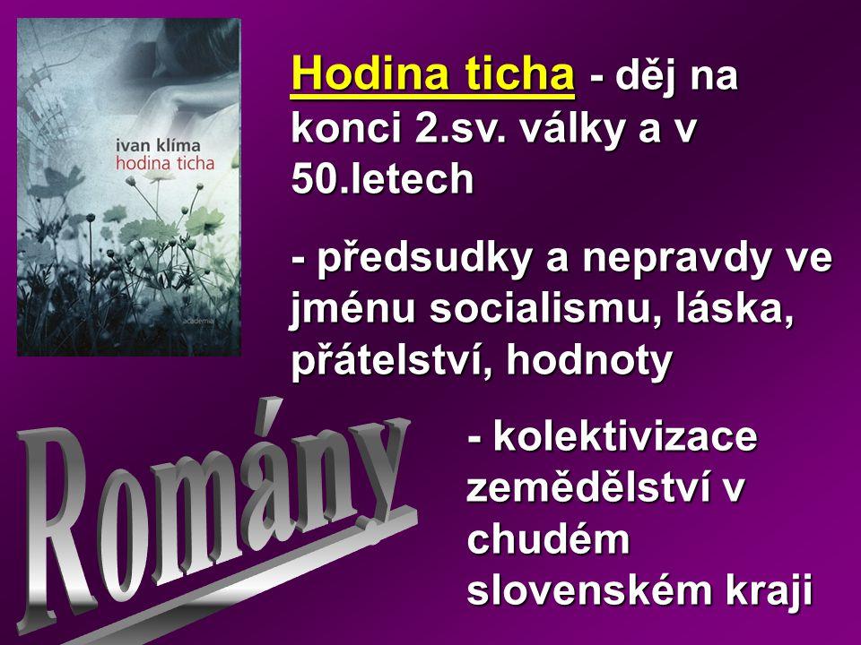 Hodina ticha - děj na konci 2.sv. války a v 50.letech - předsudky a nepravdy ve jménu socialismu, láska, přátelství, hodnoty - kolektivizace zemědělst