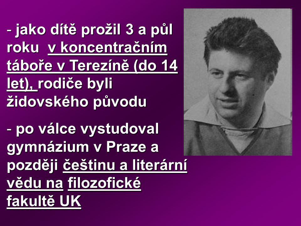 - jako dítě prožil 3 a půl roku v koncentračním táboře v Terezíně (do 14 let), rodiče byli židovského původu - po válce vystudoval gymnázium v Praze a později češtinu a literární vědu na filozofické fakultě UK