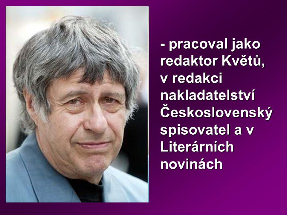 - pracoval jako redaktor Květů, v redakci nakladatelství Československý spisovatel a v Literárních novinách